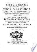 Vitru e grazie della ven  serva di Dio Suor Veronica Giuliani da Mercatello     esposte gi   alla Sacra Real Maest   di Maria Clementina     dall  obligatissimo     cliente suo M C B C A F C G