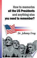 How to Memorize All the U S  Presidents and Anything Else You Need to Remember