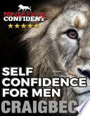 Self Confidence for Men  Become Powerfully Confident In Seven Easy Steps