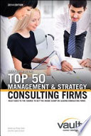 Vault Guide to the Top 50 Management and Strategy Consulting Firms  2014 Edition