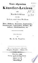 Neues allgemeines Künstler-Lexicon oder Nachrichten von dem Leben und den Werken der Maler, Bildhauer, ...