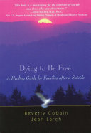 Dying To Be Free : loss—the suicide of a loved one....