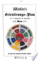 Winkler's Orientirungs-Plan der k.k. Reichshaupt- und Residenzstadt Wien mit seinen acht umliegenden Vorstadt-Bezirken