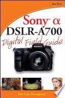 Sony Alpha DSLR A700 Digital Field Guide