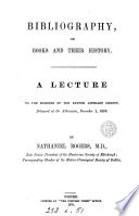 Bibliography  or Books and their history  a lecture