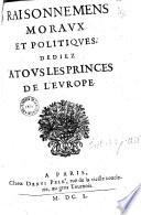 Raisonnements moraux et politiques  d  dies    tous les princes de l Europe