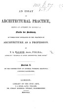 An Essay on Architectural Practice, Being an Attempt to Supply a Guide for Students, at Their First Entrance on the Practice of Architecture as a Profession. Section 1: on the Construction of General Working Drawings, Etc. Section 2: on the Construction of Detail Working Drawings, Etc