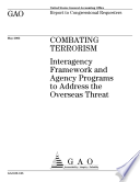Combating terrorism interagency framework and agency programs to address the overseas threat