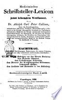 Medicinisches Schriftsteller-Lexicon der jetzt lebenden Aerzte, Wundärzte, Geburtshelfer, Apotheker, und Naturforscher aller gebildeten Völker von Adolph Carl Peter Callisen