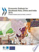 Economic Outlook for Southeast Asia  China and India 2015 Strengthening Institutional Capacity