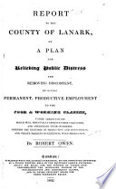 Ebook Report to the County of Lanark, of a Plan for Relieving Public Distress and Removing Discontent, by Giving Permanent, Productive Employment to the Poor & Working Classes, Under Arrangements which Will Essentially Improve Their Character, and Ameliorate Their Condition; Diminish the Expenses of Production and Consumption, and Create Markets Co-extensive with Production Epub Robert Owen Apps Read Mobile
