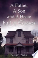 A Father A Son And A House Full Of Ghosts