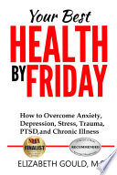 Your Best Health by Friday: How to Overcome Anxiety, Depression, Stress, Trauma, PTSD and Chronic Illness Whose Combat Stress Affected The Entire Family After