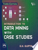 INTRODUCTION TO DATA MINING WITH CASE STUDIES : of valuable information from the accumulated data of...