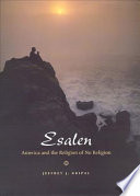 Esalen : history that describes in detail how two maverick...