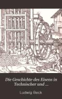 Die geschichte des eisens in technischer und kulturgeschichtlicher beziehung  abt  Das XVI  und XVII  jahrhundert  Mit 232 eingedruckten abbildungen  1893 95