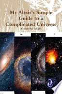 Mr Altair s Simple Guide to a Complicated Universe