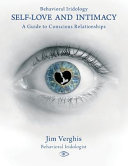 Behavioral Iridology: Self-love and Intamacy: a Guide to Conscious Relationships