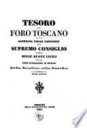 Tesoro del foro toscano o sia Raccolta delle decisioni del Supremo Consiglio e delle Regie Ruote civili delle prime appellazioni della Toscana Opera dell'avv. Lorenzo Cantini