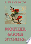Mother Goose Stories : is a collection of very short stories, each...