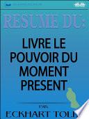 R Sum Du Livre Le Pouvoir Du Moment Pr Sent Par Eckhart Tolle