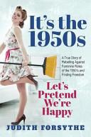 It s the 1950s   Let s Pretend We re Happy
