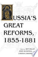 Russia's Great Reforms, 1855-1881 : analysis of this signal era of modern...