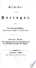 Geschichte von Portugal: bd. Vom regierungsantritt des königs Manuel bis zur vereinigung Portugals mit Spanien. 1850