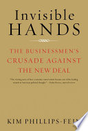Invisible Hands  The Businessmen s Crusade Against the New Deal