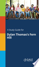 A Study Guide for Dylan Thomas's Fern Hill