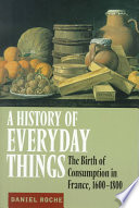 A history of everyday things : the birth of consumption in France, 1600-1800