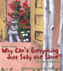 Why Can't Everything Just Stay the Same? Book Three