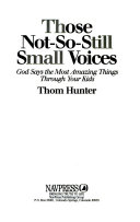 Those not so still small voices