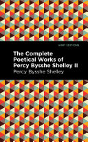 The Complete Poetical Works of Percy Bysshe Shelley Volume II Book