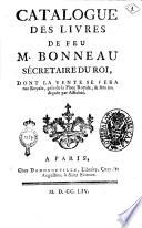 Catalogue des livres de feu M  Bonneau  s  cretaire du roi