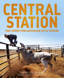 Central Station  True stories from Australian cattle stations the Dusty