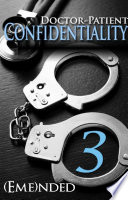 Doctor-Patient Confidentiality: Volume Three (Confidential #1)
