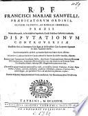 R. P. F. F. M. Samuelli ... Praxis nova observanda in Ecclesiasticis sepulturis, Christi Fidelibus Catholicis tradendis. Disputationum controversiæ, etc