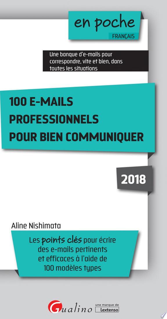 100 e-mails professionnels pour bien communiquer / Aline Nishimata.- Issy-les-Moulineaux : Gualino-Lextenso , DL 2018