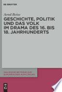 Geschichte, Politik und das Volk im Drama des 16. bis 18. Jahrhunderts