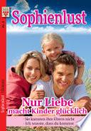 Sophienlust Nr. 2: Nur Liebe macht Kinder glücklich / Sie kannten ihre Eltern nicht / Ich wusste, dass du kommst