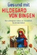 Gesund mit Hildegard von Bingen