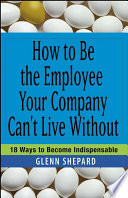 How to Be the Employee Your Company Can t Live Without