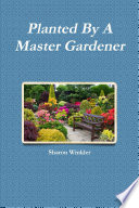 Planted By A Master Gardener