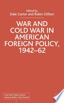 War And Cold War In American Foreign Policy, 1942-62 : essays on wartime and postwar us...