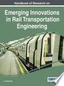 Handbook Of Research On Emerging Innovations In Rail Transportation Engineering