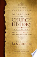 The New Westminster Dictionary of Church History  The early  medieval  and Reformation eras