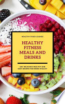 Healthy Fitness Meals And Drinks 600 Delicious Healthy And Easy Recipes For More Vitality