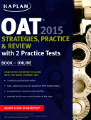 Kaplan OAT 2015 Strategies  Practice  and Review with 2 Practice Tests