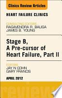 Stage B  A Pre cursor to Heart Failure  Part II  An Issue of Heart Failure Clinics   E Book
